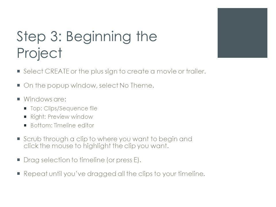 Step 3: Beginning the Project  Select CREATE or the plus sign to create a movie or trailer.