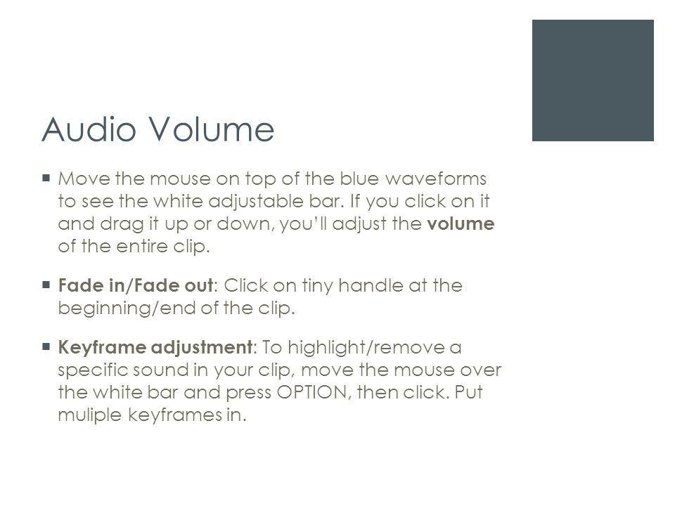 Audio Volume  Move the mouse on top of the blue waveforms to see the white adjustable bar.