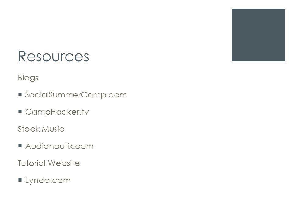 Resources Blogs  SocialSummerCamp.com  CampHacker.tv Stock Music  Audionautix.com Tutorial Website  Lynda.com