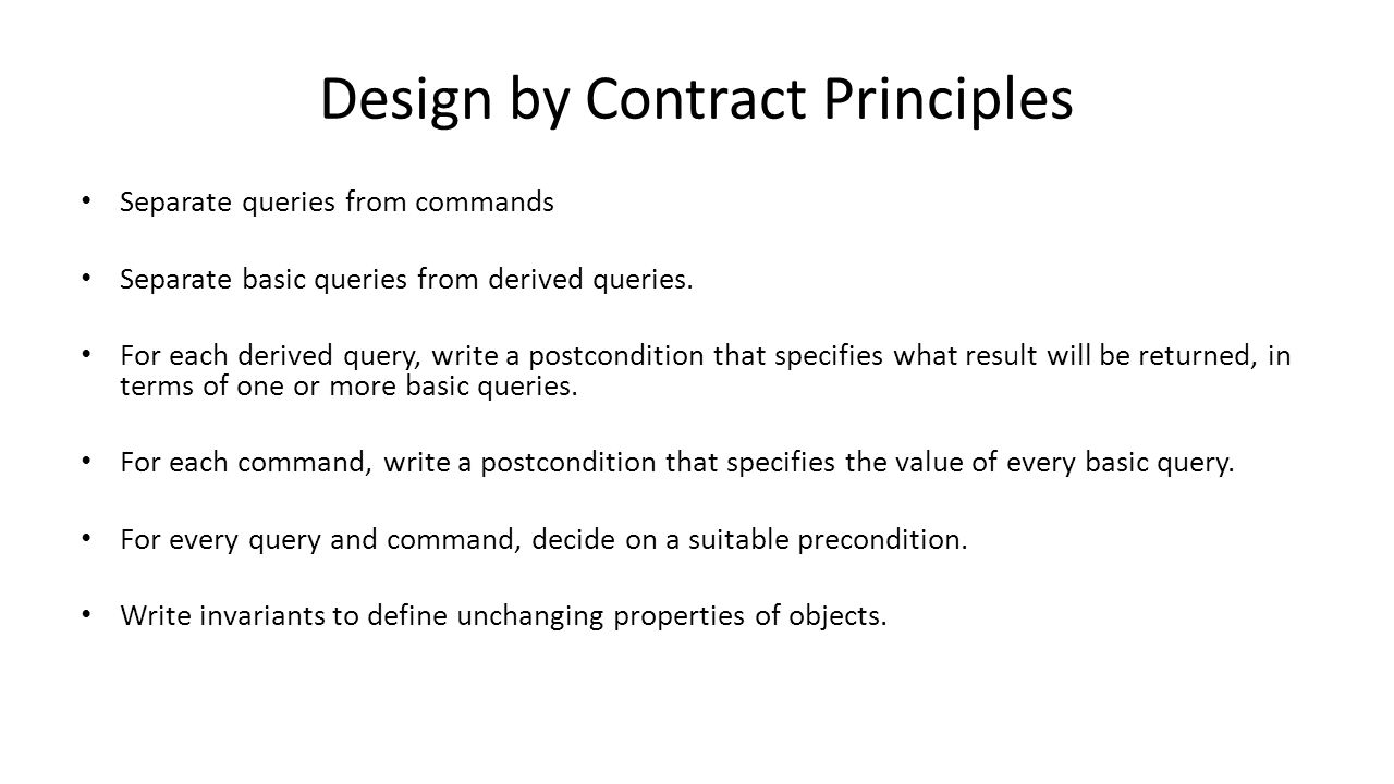 Design by Contract Principles Separate queries from commands Separate basic queries from derived queries.