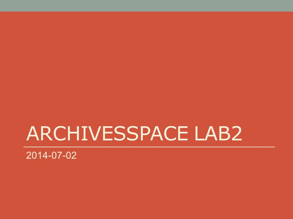 ARCHIVESSPACE LAB2 2014-07-02