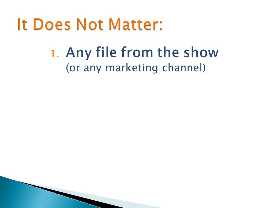 1. Any file from the show (or any marketing channel)