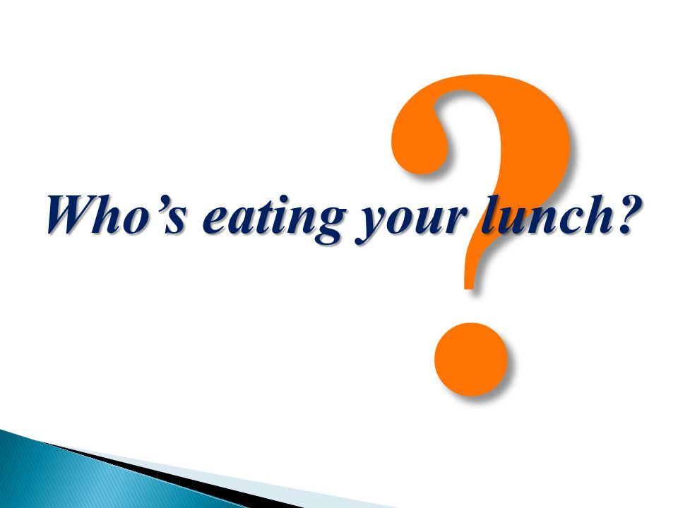 Who's eating your lunch