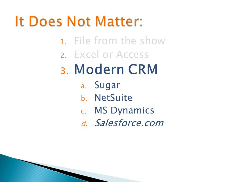 1. File from the show 2. Excel or Access 3. Modern CRM a.