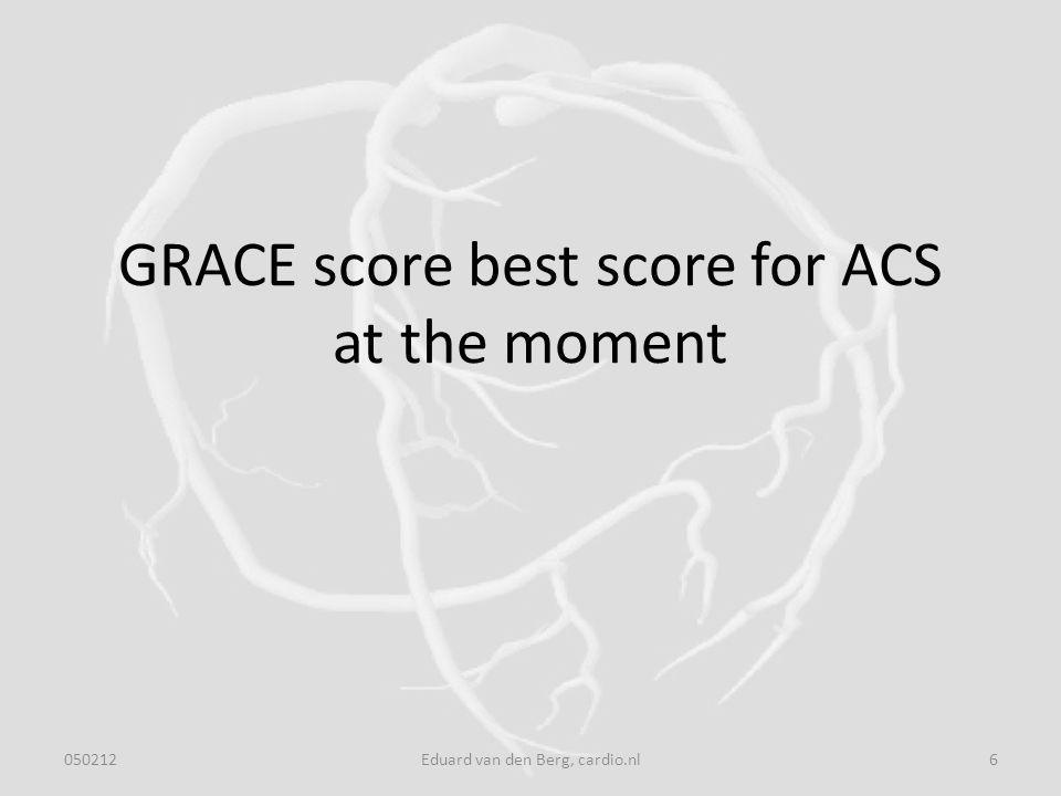 GRACE score best score for ACS at the moment 0502126Eduard van den Berg, cardio.nl