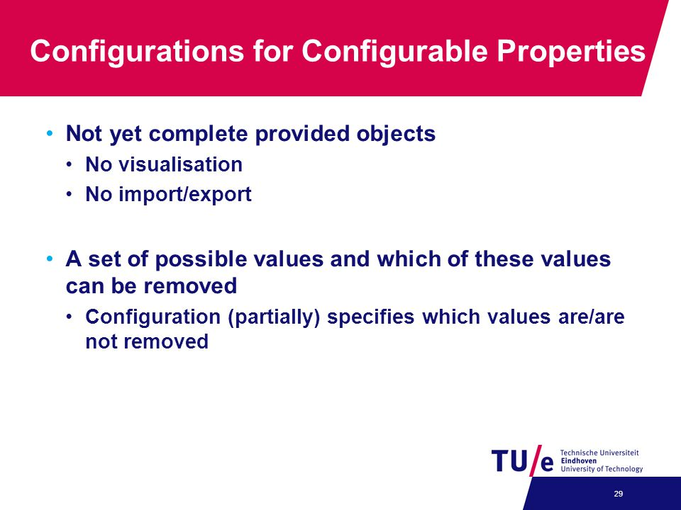 Configurations for Configurable Properties Not yet complete provided objects No visualisation No import/export A set of possible values and which of t