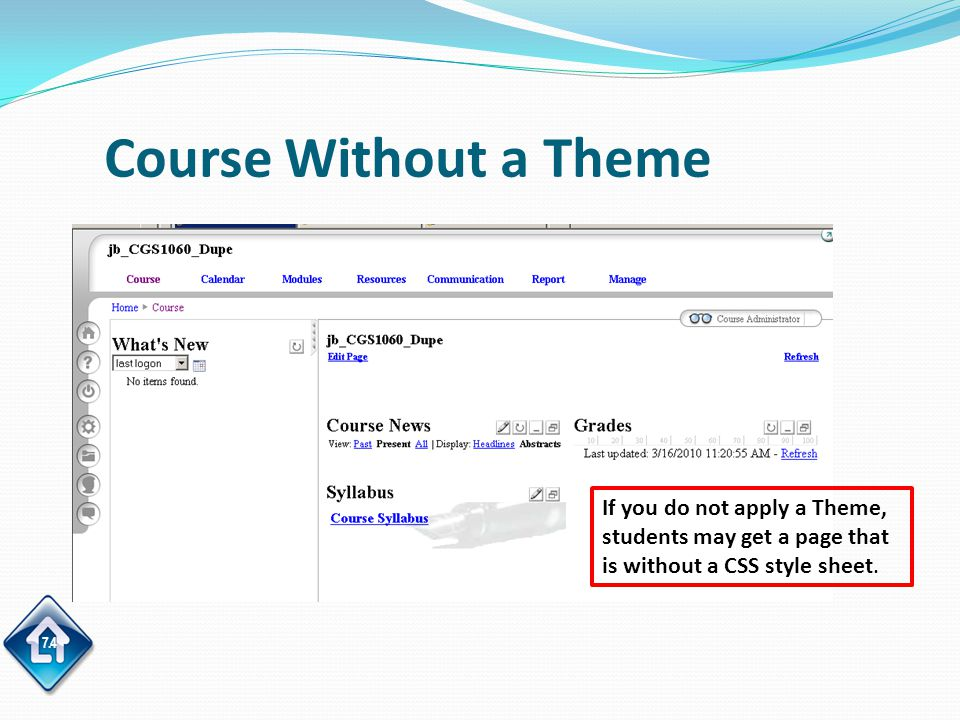 7.4 Course Without a Theme If you do not apply a Theme, students may get a page that is without a CSS style sheet.