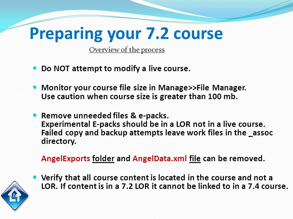 7.4 Preparing your 7.2 course Do NOT attempt to modify a live course.