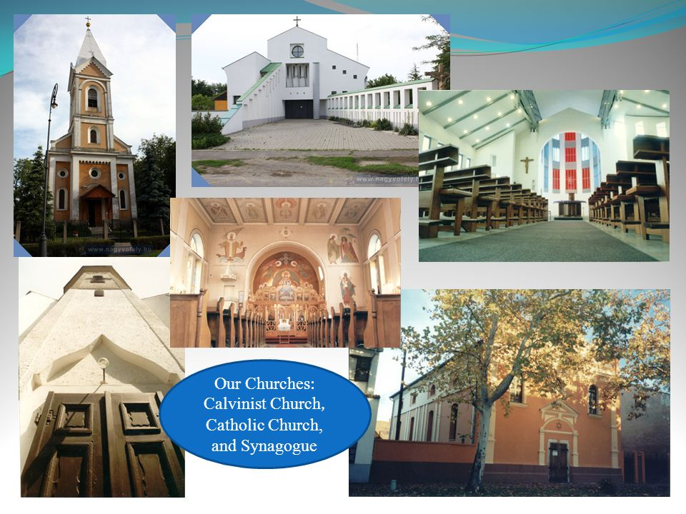 Our Churches : Calvinist Church, Catholic Church, and Synagogue
