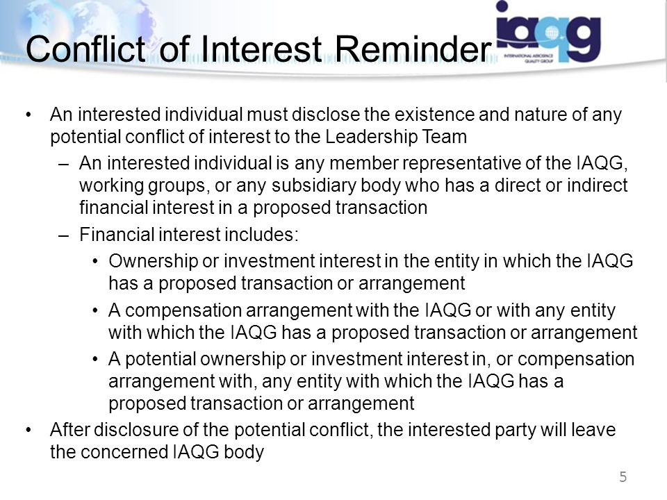 5 An interested individual must disclose the existence and nature of any potential conflict of interest to the Leadership Team –An interested individu