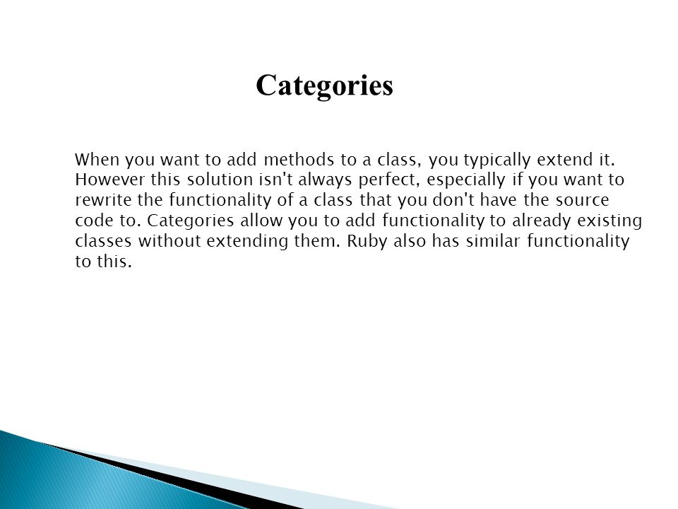 Categories When you want to add methods to a class, you typically extend it.