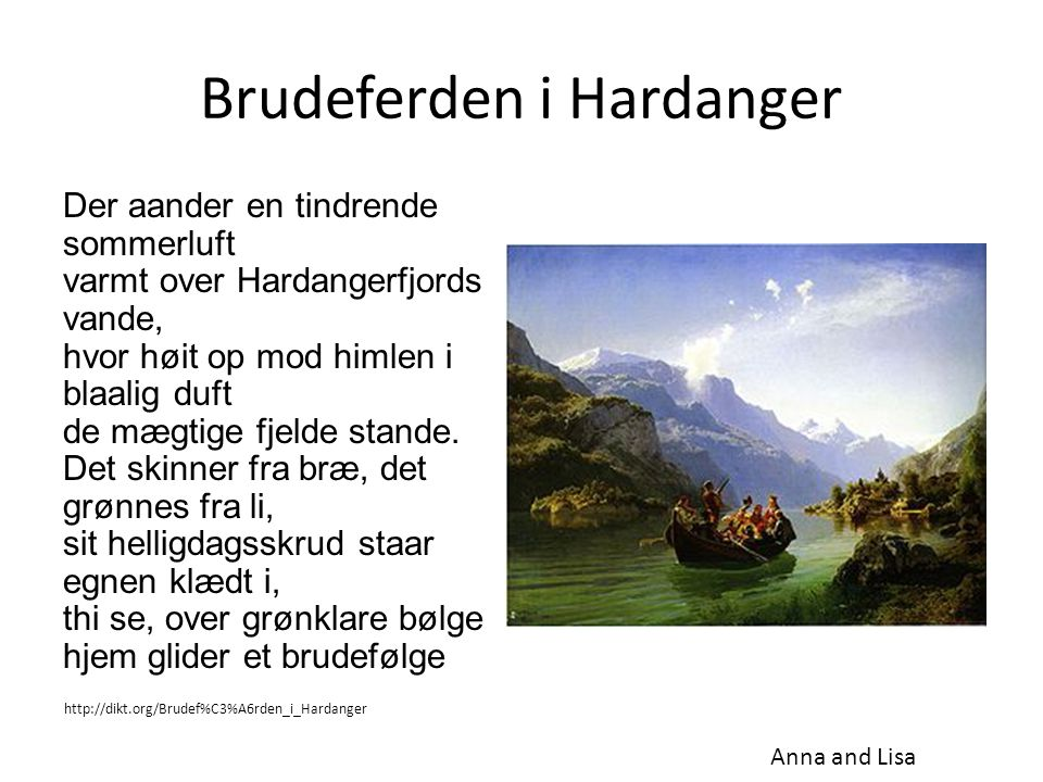 Brudeferden i Hardanger Der aander en tindrende sommerluft varmt over Hardangerfjords vande, hvor høit op mod himlen i blaalig duft de mægtige fjelde stande.