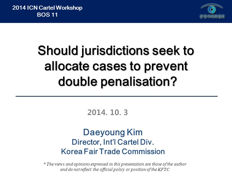 2014 ICN Cartel Workshop BOS 11 Daeyoung Kim Director, Int'l Cartel Div.