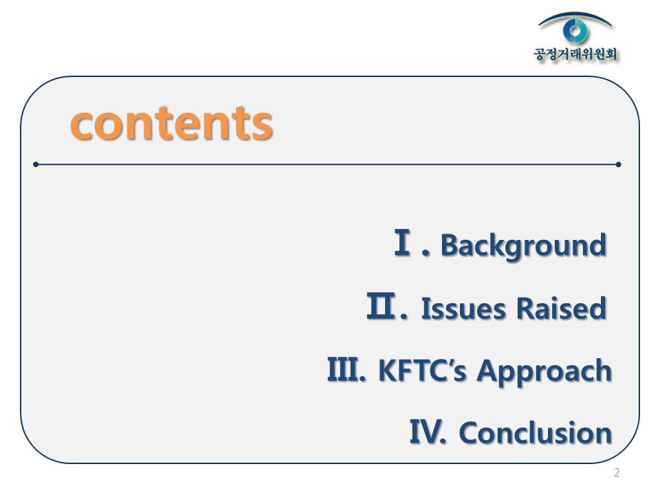 contents Ⅰ. Background Ⅱ. Issues Raised 2 III. KFTC's Approach IV. Conclusion