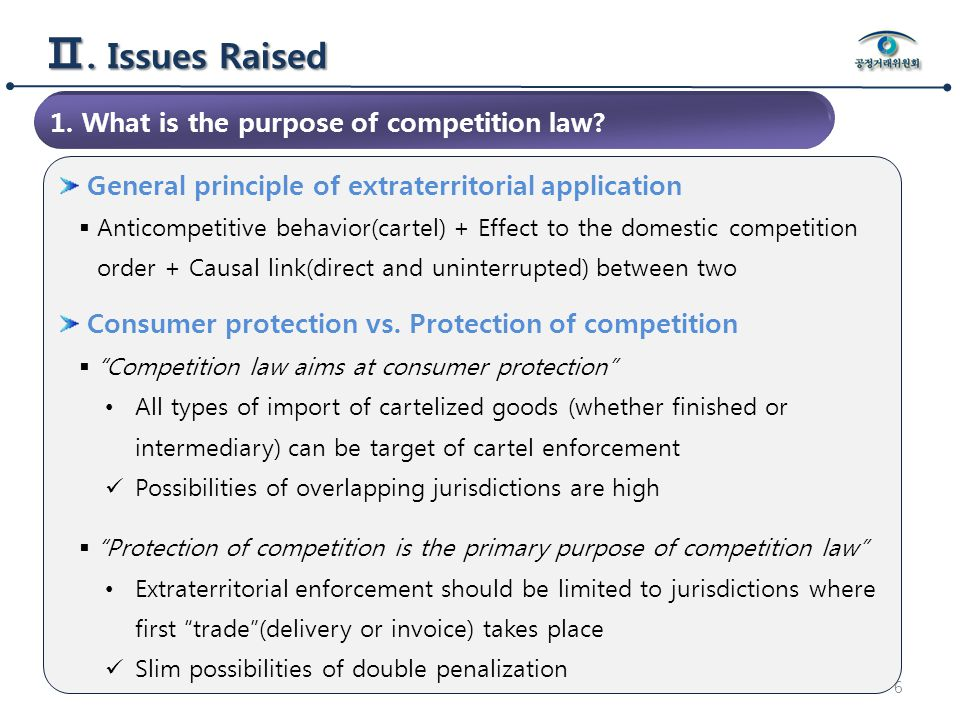 6 General principle of extraterritorial application  Anticompetitive behavior(cartel) + Effect to the domestic competition order + Causal link(direct and uninterrupted) between two Consumer protection vs.