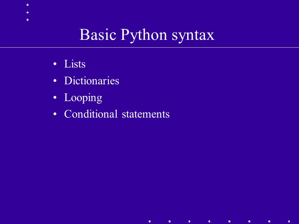 Basic Python syntax Lists Dictionaries Looping Conditional statements