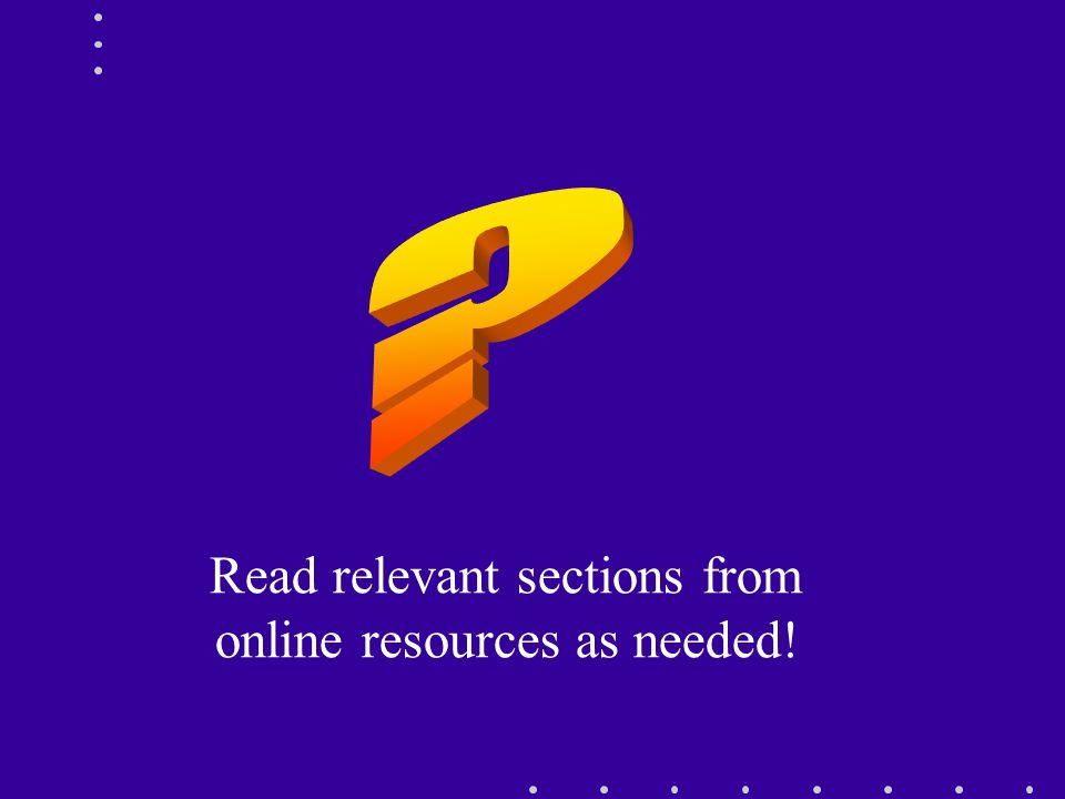 Read relevant sections from online resources as needed!