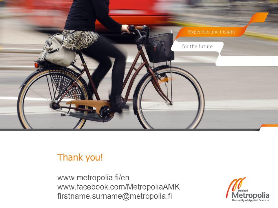 www.metropolia.fi/en www.facebook.com/MetropoliaAMK firstname.surname@metropolia.fi Thank you!