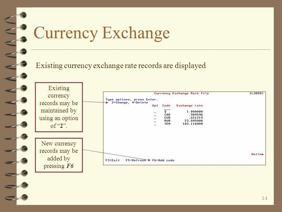 13 Currency Exchange 4 Currency exchange is optional 4 If used, the user must keep the currency exchange file up to date 4 Any number of currencies may be defined 4 If currency exchange is used, each import item is assigned a currency exchange code 4 Each currency record is identified with a unique code and is given an exchange percentage