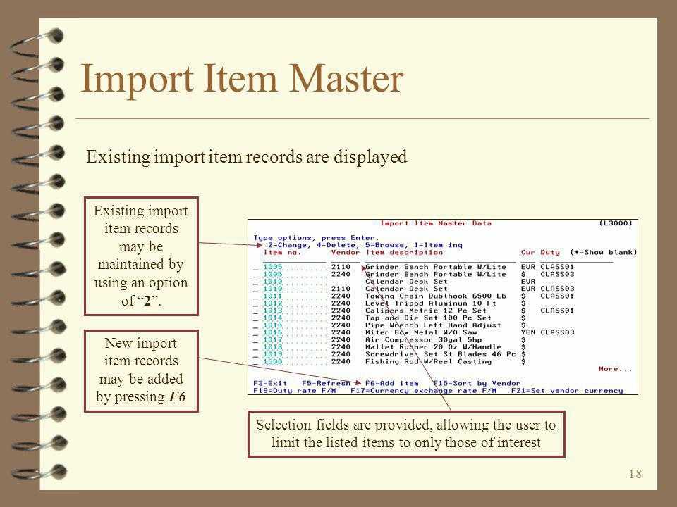 17 Import Item Master 4 A number of selection options are provided to aid the user in finding items already in the import item file 4 An option is provided with which the user may have all vendor/item records for a given vendor automatically copied to the import item file