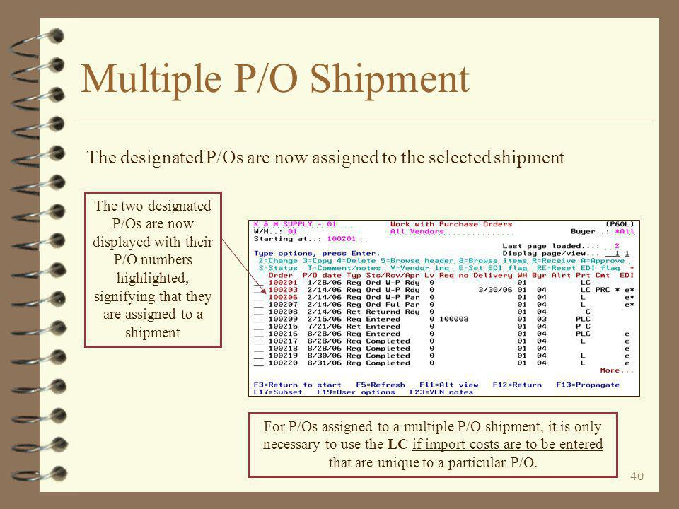 39 Multiple P/O Shipment The Shipment Lookup window is then displayed The user selects the desired shipment master by keying a 1 adjacent to the desired shipment Note that new shipment masters may be entered from this window by using F6
