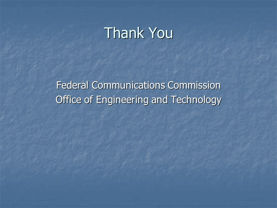 Thank You Federal Communications Commission Office of Engineering and Technology