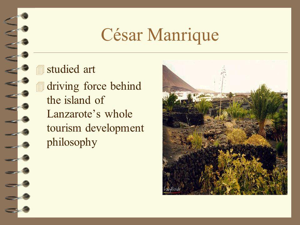 César Manrique 4 studied art 4 driving force behind the island of Lanzarote's whole tourism development philosophy