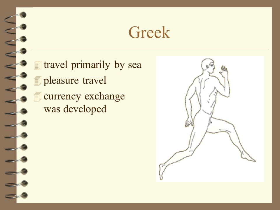 Greek 4 travel primarily by sea 4 pleasure travel 4 currency exchange was developed