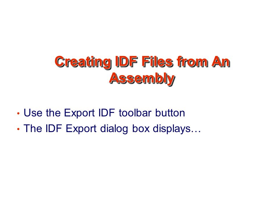 Creating IDF Files from An Assembly Use the Export IDF toolbar button The IDF Export dialog box displays…