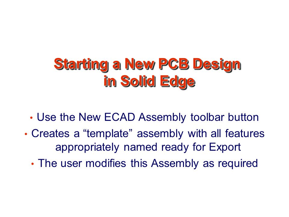"""Starting a New PCB Design in Solid Edge Use the New ECAD Assembly toolbar button Creates a """"template"""" assembly with all features appropriately named r"""