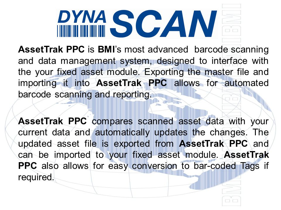 AssetTrak PPC is BMI's most advanced barcode scanning and data management system, designed to interface with the your fixed asset module.