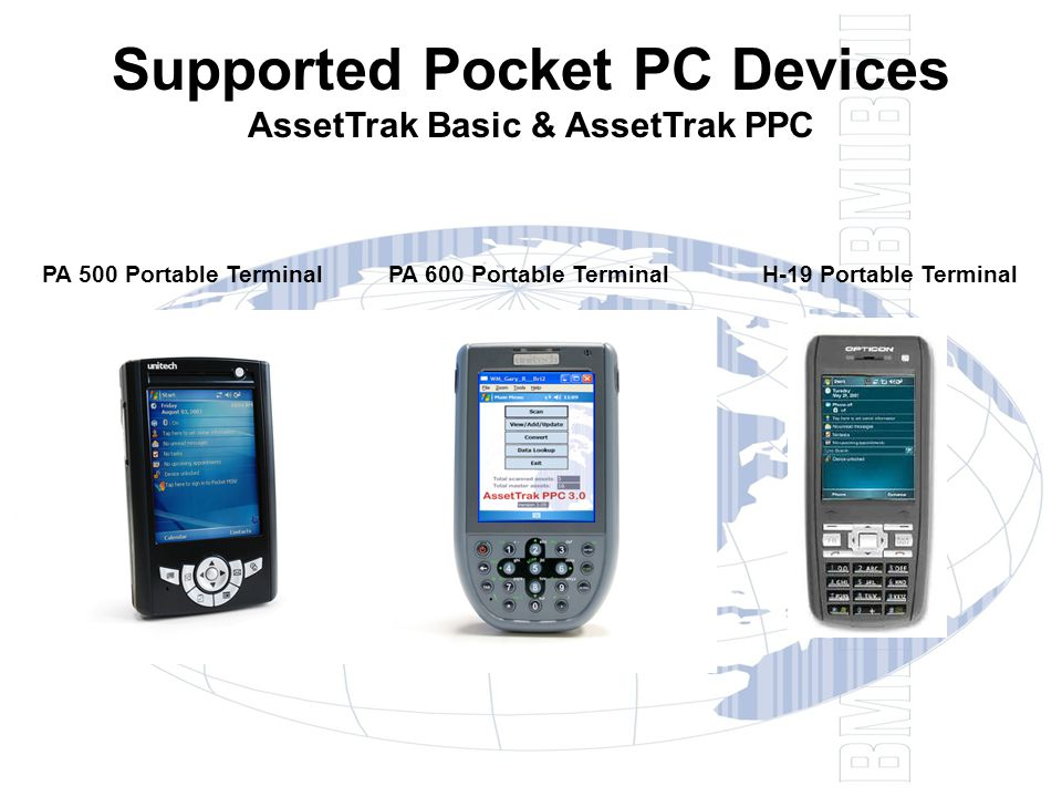Supported Pocket PC Devices AssetTrak Basic & AssetTrak PPC PA 500 Portable Terminal PA 600 Portable Terminal H-19 Portable Terminal