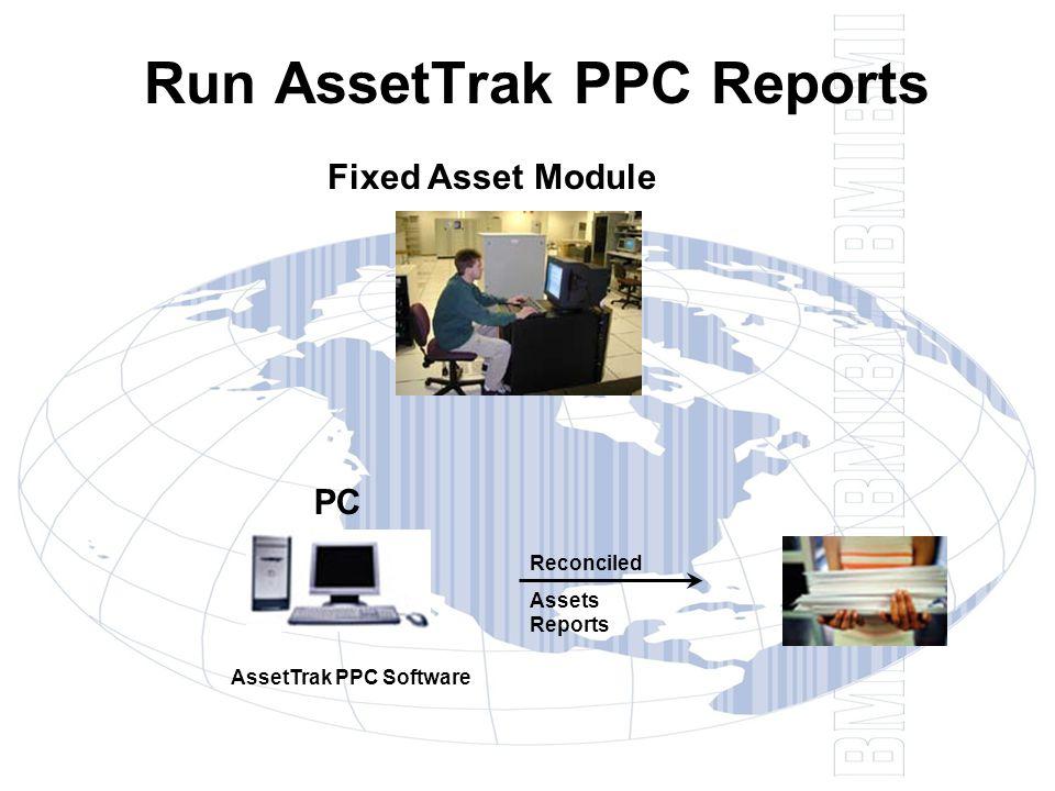 Run AssetTrak PPC Reports Reconciled Assets Reports PC AssetTrak PPC Software Fixed Asset Module