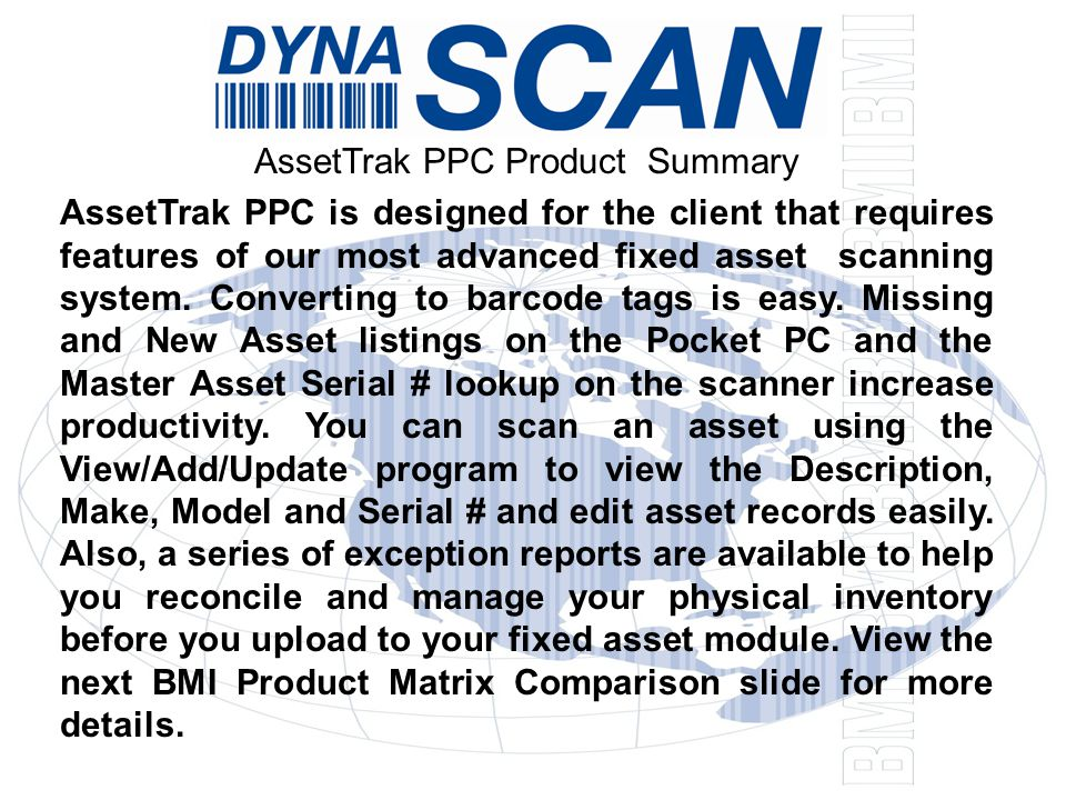 AssetTrak PPC Product Summary AssetTrak PPC is designed for the client that requires features of our most advanced fixed asset scanning system.