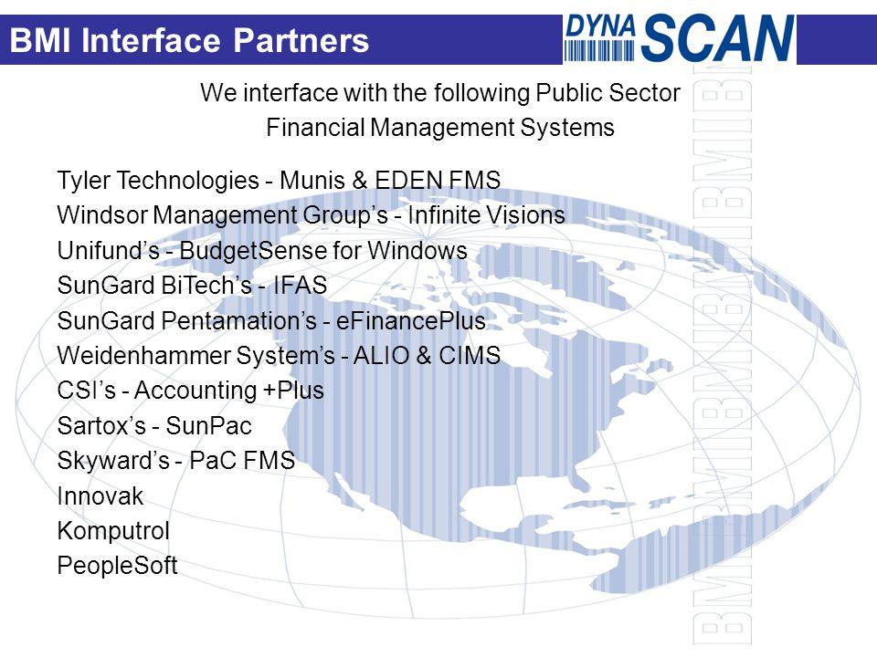 Tyler Technologies - Munis & EDEN FMS Windsor Management Group's - Infinite Visions Unifund's - BudgetSense for Windows SunGard BiTech's - IFAS SunGard Pentamation's - eFinancePlus Weidenhammer System's - ALIO & CIMS CSI's - Accounting +Plus Sartox's - SunPac Skyward's - PaC FMS Innovak Komputrol PeopleSoft BMI Interface Partners We interface with the following Public Sector Financial Management Systems