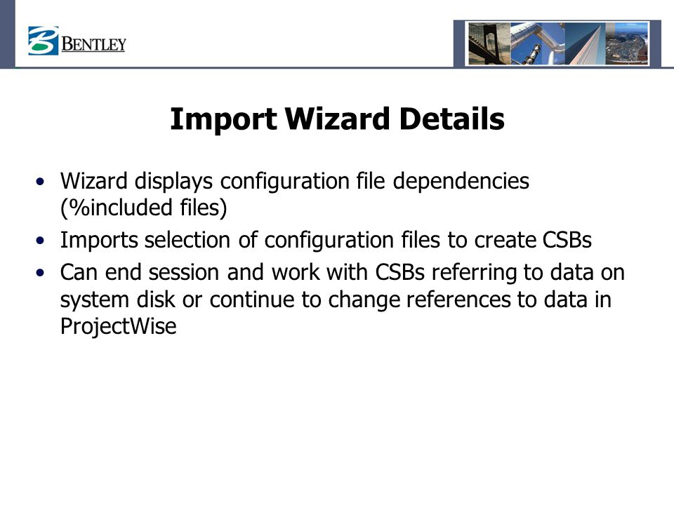 Import Wizard Details Wizard displays configuration file dependencies (%included files) Imports selection of configuration files to create CSBs Can en