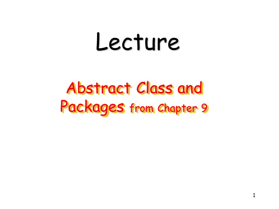 1 Abstract Class and Packages from Chapter 9 Lecture