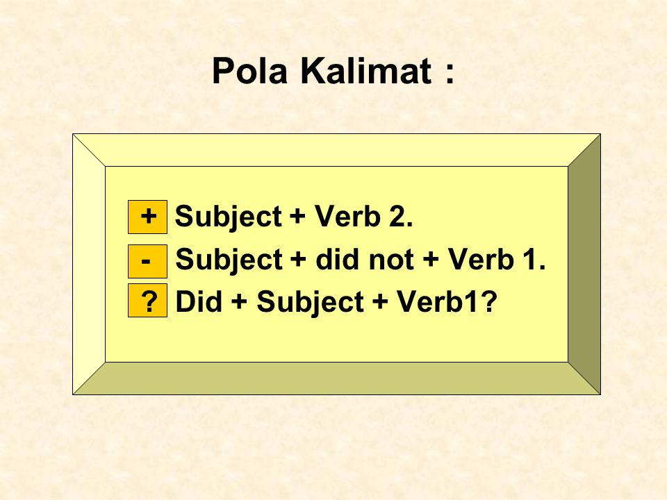 Pola Kalimat : + Subject + Verb 2. - Subject + did not + Verb 1. ? Did + Subject + Verb1?