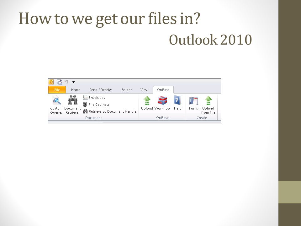 How to we get our files in? Outlook 2010