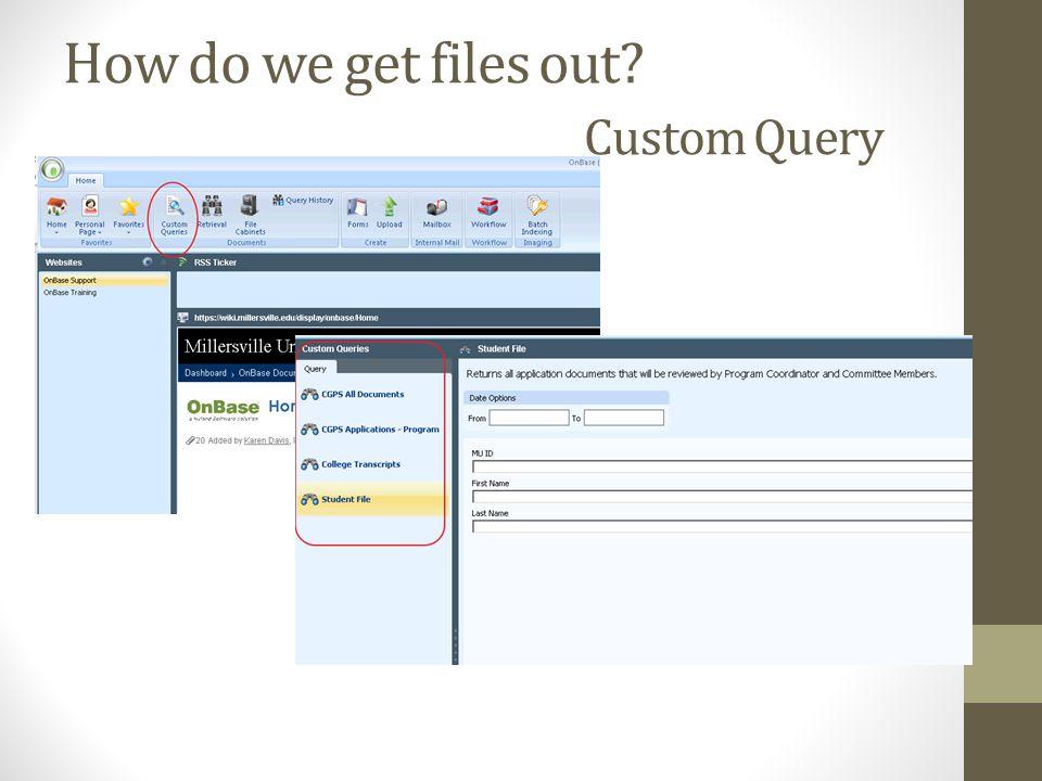 How do we get files out Custom Query