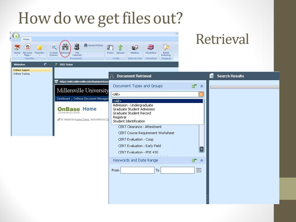 How do we get files out Retrieval