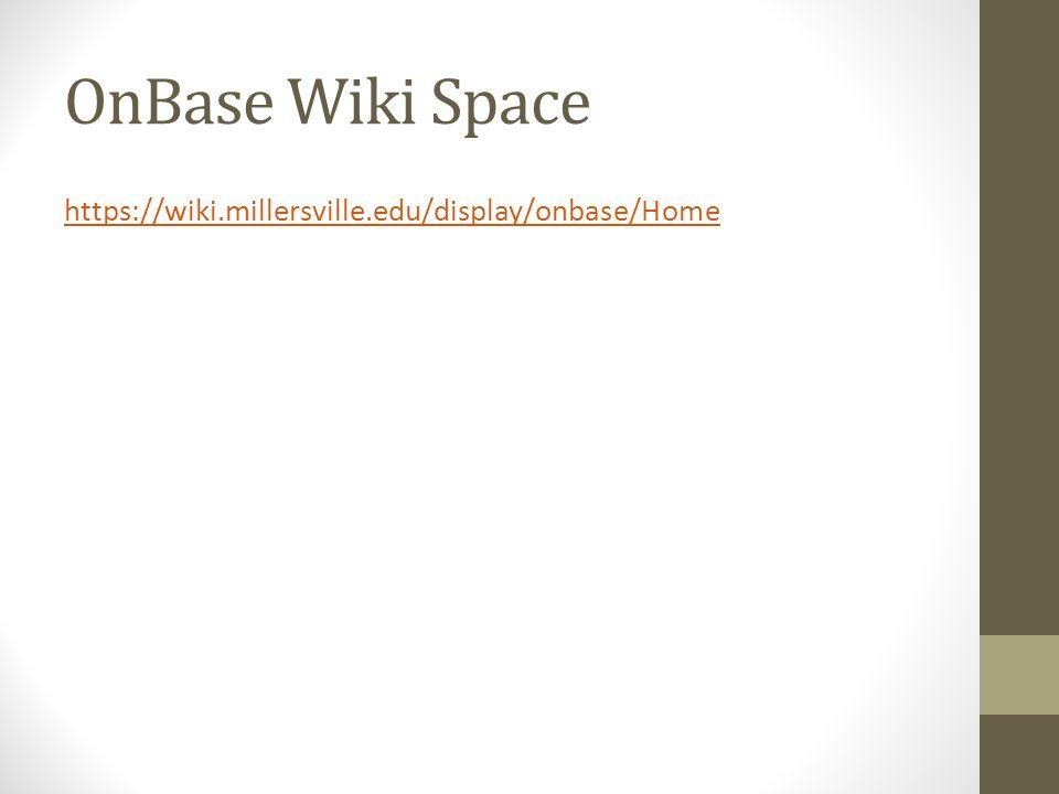 OnBase Wiki Space https://wiki.millersville.edu/display/onbase/Home