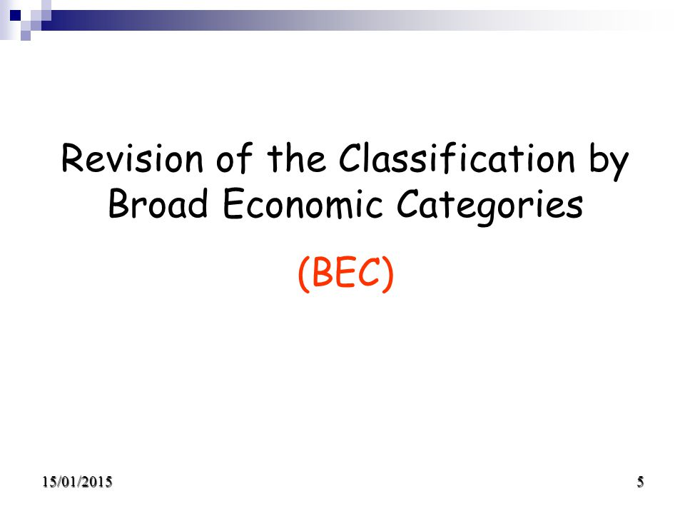 15/01/20155 Revision of the Classification by Broad Economic Categories (BEC)