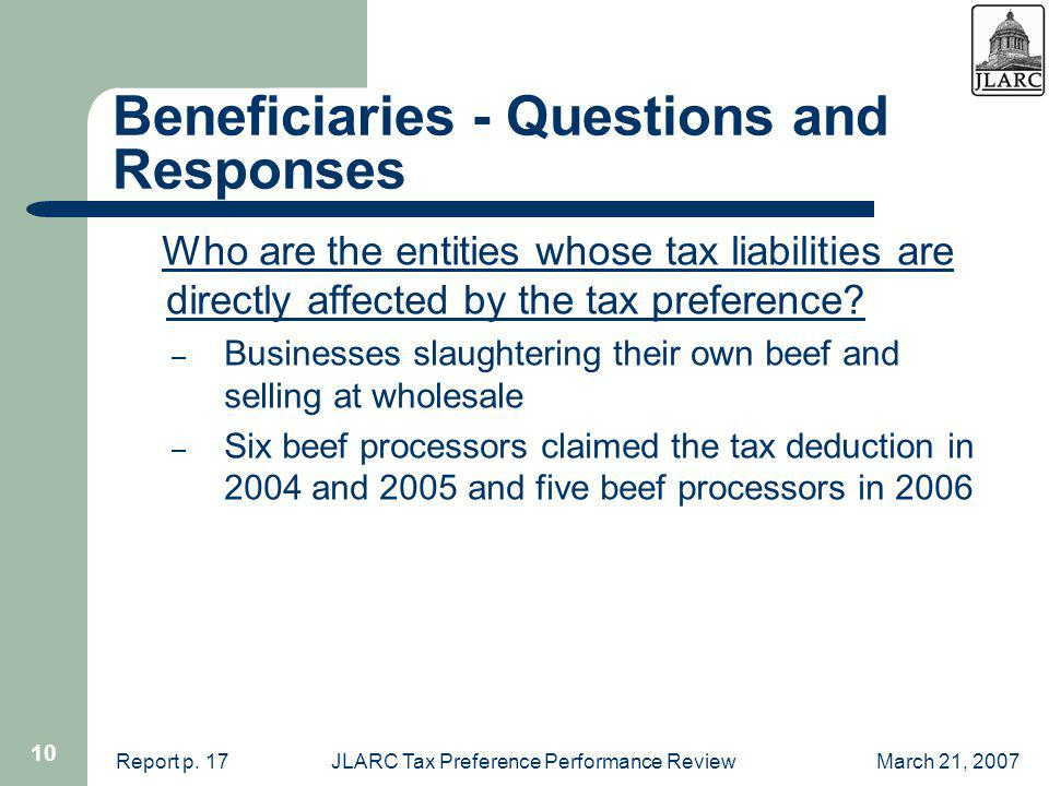 March 21, 2007JLARC Tax Preference Performance Review 10 Beneficiaries - Questions and Responses Who are the entities whose tax liabilities are directly affected by the tax preference.