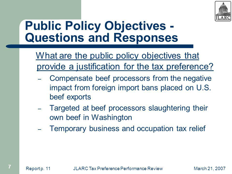 March 21, 2007JLARC Tax Preference Performance Review 7 Public Policy Objectives - Questions and Responses What are the public policy objectives that provide a justification for the tax preference.