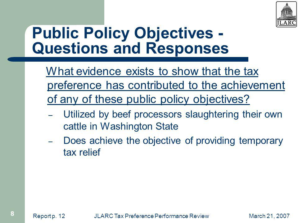 March 21, 2007JLARC Tax Preference Performance Review 8 Public Policy Objectives - Questions and Responses What evidence exists to show that the tax preference has contributed to the achievement of any of these public policy objectives.