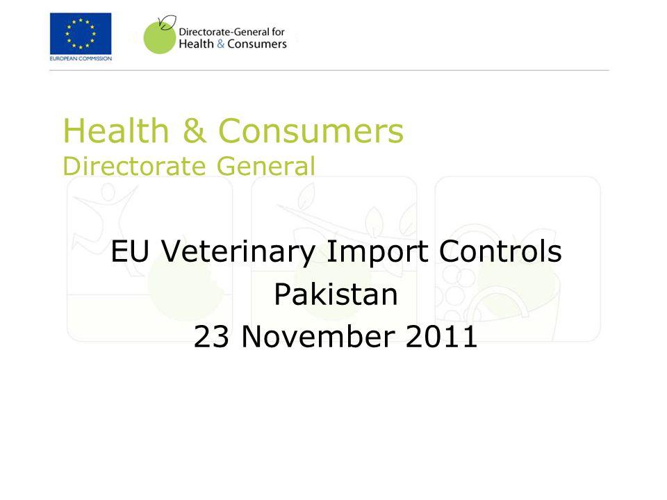 Health & Consumers Directorate General EU Veterinary Import Controls Pakistan 23 November 2011