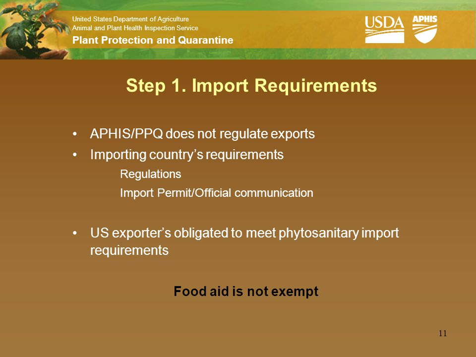 United States Department of Agriculture Animal and Plant Health Inspection Service Plant Protection and Quarantine 11 Step 1. Import Requirements APHI