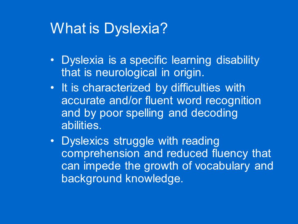 Dyslexia continued… A lifelong challenge Dyslexic students are successful learners Dyslexia is not tied to IQ scores