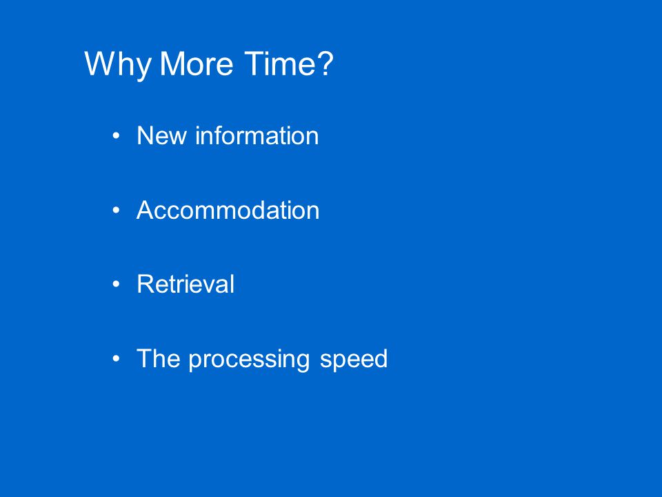 Why More Time? New information Accommodation Retrieval The processing speed